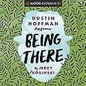Being There Hörbuch von Jerzy Kosinski Gesprochen von: Dustin Hoffman