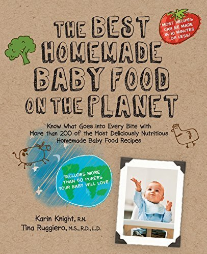 The Best Homemade Baby Food on the Planet: Know What Goes Into Every Bite with More Than 200 of the Most Deliciously Nutritious Homemade Baby Food ... More Than 60 Purees Your Baby Will Love by Knight, Karin, Ruggiero, Tina (2010) Paperback (The Best Baby Food On The Planet)
