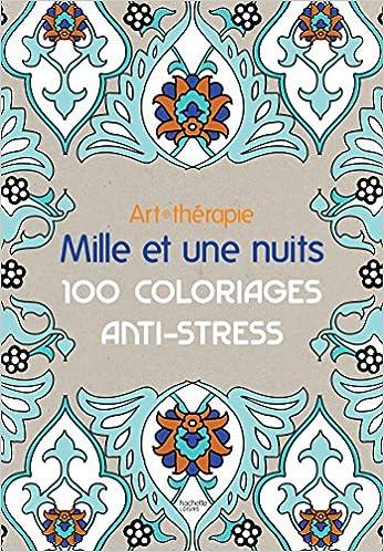 Téléchargez des ebooks gratuits en uk Art-thérapie: Mille et une nuits: 100 coloriages anti-stress PDF 2012314473