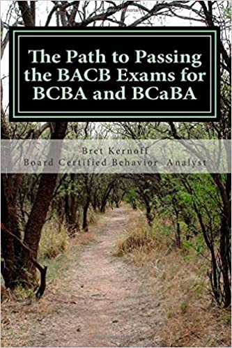 The Path to Passing the BACB Exams for BCBA and BCaBA: Bret Kernoff ...