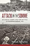 Attack on the Somme: 1st Anzac Corps and the Battle of Pozieres Ridge, 1916 (Wolverhampton Military Studies)
