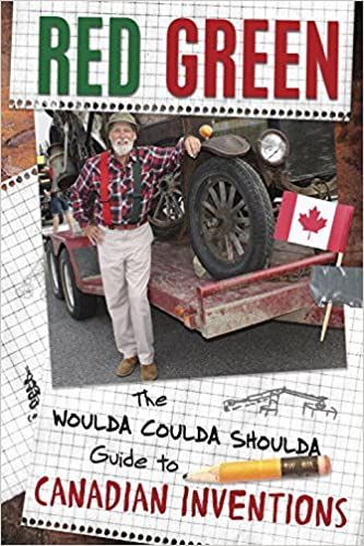 Image result for A copy of Red Green's new book, The Coulda Woulda Shoulda Guide to Canadian Inventions