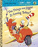 The Thinga-ma-jigger is Coming Today! (Dr. Seuss/Cat in the Hat) (Little Golden Book)