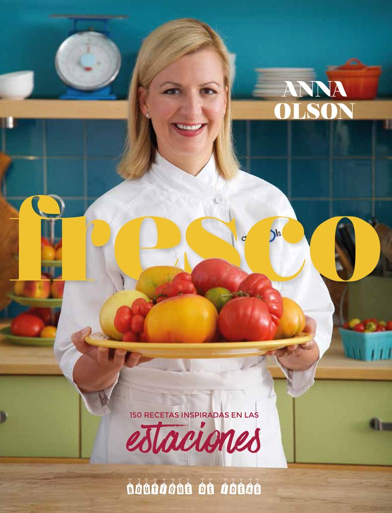 Fresco   Fresh with Anna Olson: 150 Recetas Inspiradas En Las Estaciones  Seasonally Inspired Recipes to Share With Family and Friends