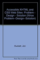 Accessible XHTML and CSS Web Sites: Problem - Design - Solution (Wrox Problem--Design--Solution) Paperback