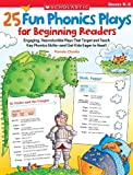 img - for 25 Fun Phonics Plays for Beginning Readers: Engaging, Reproducible Plays That Target and Teach Key Phonics Skills and Get Kids Eager to Read! book / textbook / text book
