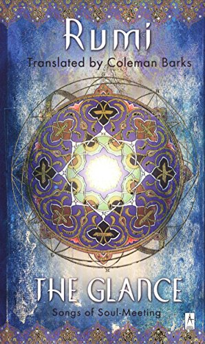 The Glance: Songs of Soul-Meeting (Compass) by Jalal Al-Din Rumi/ Barks, Coleman (TRN)