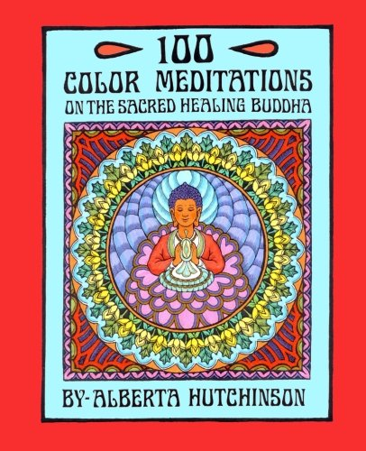 Read Online 100 Color Meditations on the Sacred Healing Buddha PDF