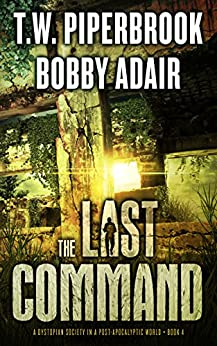The Last Command: A Dystopian Society in a Post Apocalyptic World (The Last Survivors Book 4) by [Adair, Bobby, Piperbrook, T.W.]