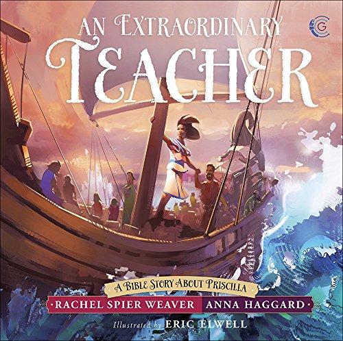 An Extraordinary Teacher: A Bible Story About Priscilla (Called and Courageous Girls)