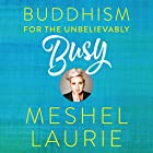 Buddhism for the Unbelievably Busy: How leaders discover, experience and maintain their inspiration Audiobook by Meshel Laurie Narrated by Meshel Laurie