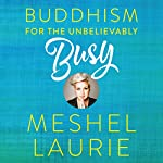 Buddhism for the Unbelievably Busy: How leaders discover, experience and maintain their inspiration | Meshel Laurie