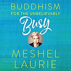 Buddhism for the Unbelievably Busy