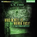 Who in Hell Is Wanda Fuca?: A Leo Waterman Mystery, Book 1 | G. M. Ford
