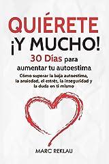 Quiérete ¡ Y MUCHO!: 30 Días para aumentar tu autoestima. Cómo superar la baja autoestima, la ansiedad, el estrés, la inseguridad y la duda en ti ... que cambiarán tu vida) (Spanish Edition) Paperback