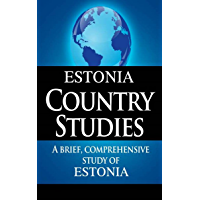ESTONIA Country Studies: A brief, comprehensive study of Estonia