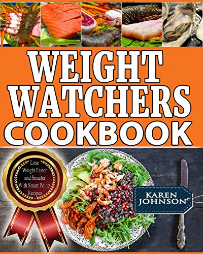 Weight Watchers Cookbook: Lose Weight Faster and Smarter With Smart Points Recipes by Karen Johnson