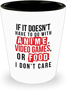 Funny Novelty Gift For Anime Lover If It Doesn't Have to Do With Anime Video Games or Food Best Anime Gamer Food Lover Shot Glass