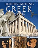 Understanding Greek Myths (Myths Understood)