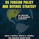 US Foreign Policy and Defense Strategy: The Evolution of an Incidental Superpower Audiobook by Derek Reveron, Nikolas Gvosdev, Mackubin Thomas Owens Narrated by Douglas R. Pratt