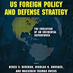 US Foreign Policy and Defense Strategy: The Evolution of an Incidental Superpower | Derek Reveron,Nikolas Gvosdev,Mackubin Thomas Owens
