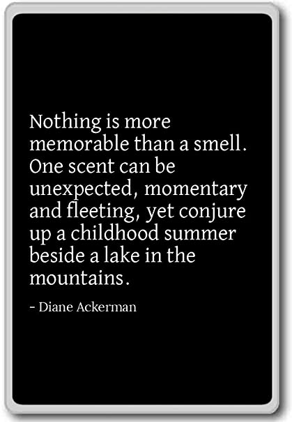 Nothing Is More Memorable Than A Smell. One ...   Diane Ackerman
