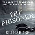 The Prisoner: He's About to Learn What Real Punishment Is Like | Eli Harder