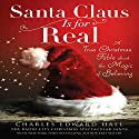 Santa Claus Is for Real: A True Christmas Fable About the Magic of Believing Audiobook by Charles Edward Hall Narrated by Charles Edward Hall