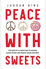 Peace With Sweets: The Healthy & Fresh Way to Manage Sugar Intake and Reduce Sugar Cravings Paperback