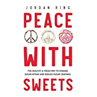 Peace With Sweets: The Healthy & Fresh Way to Manage Sugar Intake and Reduce Sugar Cravings