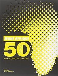 Jeune Afrique : 50 ans, une histoire de l'Afrique