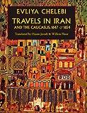 Travels in Iran and the Caucasus in 1647 and 1654, Evliya Çelebi and Hasan Javadi, 1933823364