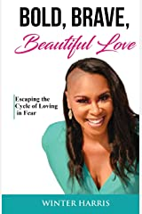 Bold, Brave, Beautiful Love: Escaping the Cycle of Loving in Fear Paperback