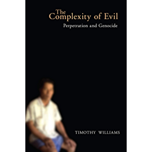 The Complexity of Evil: Perpetration and Genocide (Genocide, Political Violence, Human Rights)