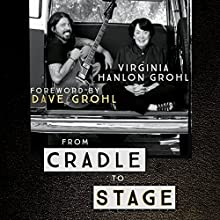From Cradle to Stage: Stories from the Mothers Who Rocked and Raised Rock Stars | Livre audio Auteur(s) : Virginia Hanlon Grohl Narrateur(s) : Virginia Hanlon Grohl, Dave Grohl