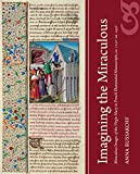 Imagining the Miraculous: Miraculous Images of the Virgin Mary in French Illuminated Manuscripts, ca. 1250-ca. 1450 (Studies and Texts)