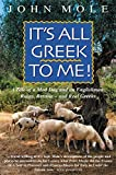 It's All Greek to Me!: A Tale of a Mad Dog and an Englishman, Ruins, Retsina - And Real Greeks