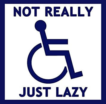 Not really handicapped just lazy bumper sticker funny handi disabled