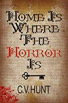 Home Is Where the Horror Is by [Hunt, C.V.]