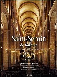 Saint-Sernin de Toulouse : De Saturnin au chef-d'oeuvre de l'art roman par Quitterie Cazes