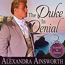 The Duke in Denial: Scandal in Sussex, Book 1 Audiobook by Alexandra Ainsworth Narrated by Joel Leslie