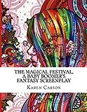 The Magical Festival, a Baby Boomer's Fantasy Screenplay, Karen Carson, 1482704161
