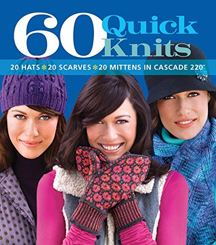 (60 Quick Knits: 20 Hats*20 Scarves*20 Mittens in Cascade 220™ (60 Quick Knits Collection))