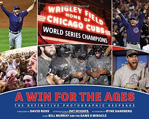 Chicago Cubs: A Win for the Ages: The Definitive Photographic Keepsake