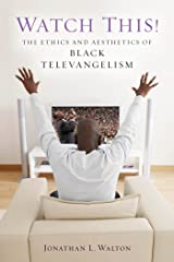 Watch This!: The Ethics and Aesthetics of Black Televangelism (Religion, Race, and Ethnicity) Paperback