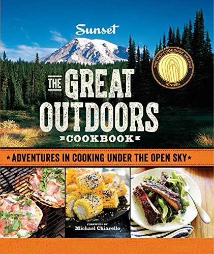 Sunset The Great Outdoors Cookbook: Adventures in Cooking Under the Open Sky by The Editors of Sunset Magazine
