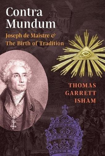 Contra Mundum: Joseph de Maistre & The Birth of Tradition ebook