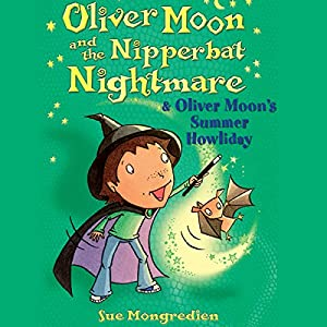 Oliver Moon and the Nippbat Nightmare & Oliver Moon's Summer Howliday Audiobook