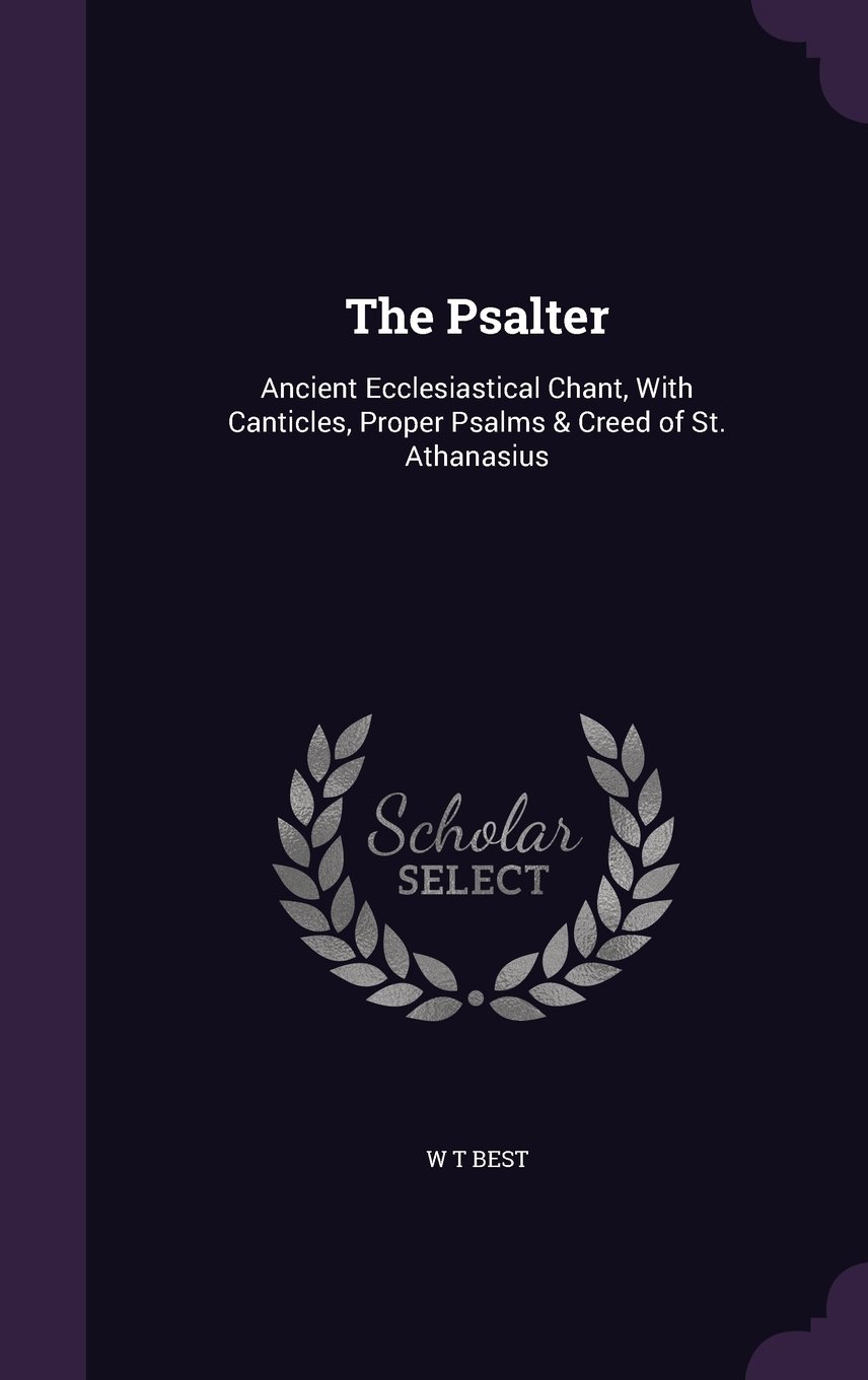 The Psalter: Ancient Ecclesiastical Chant, With Canticles, Proper Psalms & Creed of St. Athanasius pdf