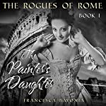 The Rogues of Rome: The Painter's Daughter, Book 1 | Francesca Bavonia